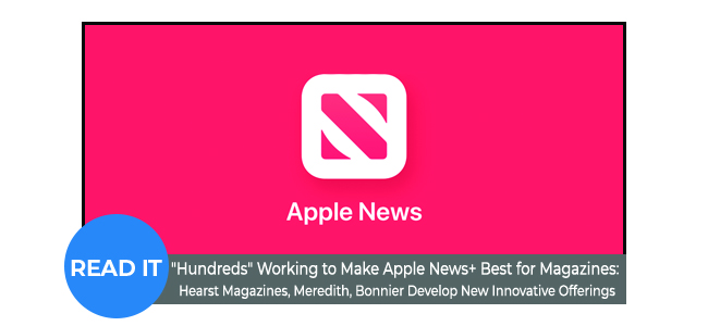 """Hundreds"" Working to Make Apple News+ Best for Magazines:"