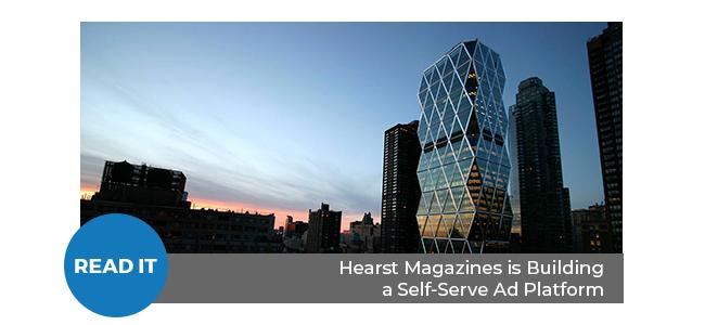 Hearst Magazines Is Building a Self-Serve Ad Platform