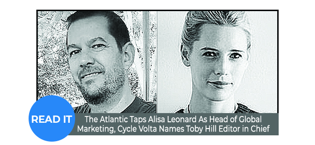 The Atlantic Taps Alisa Leonard As Head of Global Marketing, Cycle Volta Names Toby Hill Editor in Chief