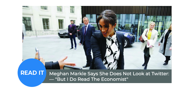 "Meghan Markle Says She Does Not Look at Twitter: ""But I Do Read The Economist"""
