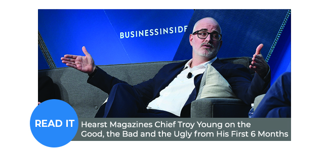 Hearst Magazines Chief Troy Young on the Good, the Bad and the Ugly from His First 6 Months